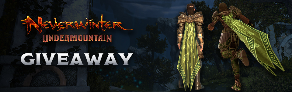 Exclusive Neverwinter Undermountain Cloak Giveaway